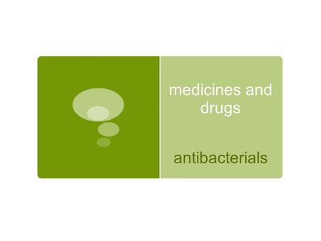 Medicines and drugs antibacterials. Diseases caused by bacteria  tuberculosis,  syphilis,  cholera,  salmonella,  bronchitis,  anthrax,  meningitis,