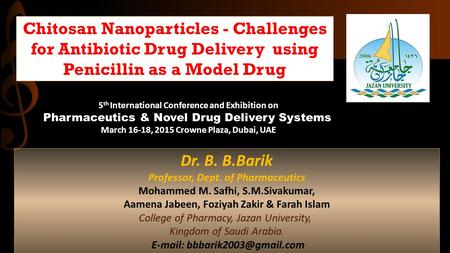 Chitosan Nanoparticles - Challenges for Antibiotic Drug Delivery using Penicillin as a Model Drug Dr. B. B.Barik Professor, Dept. of Pharmaceutics Mohammed.