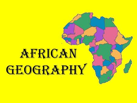 African Geography. Can you locate Africa? What are some geographic features of the continent of Africa?