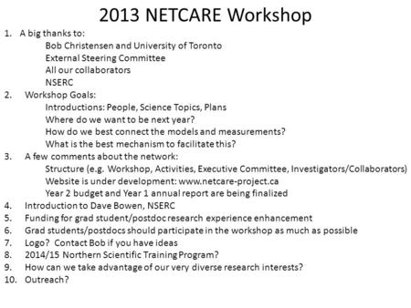 2013 NETCARE Workshop 1.A big thanks to: Bob Christensen and University of Toronto External Steering Committee All our collaborators NSERC 2.Workshop Goals: