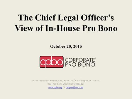 The Chief Legal Officer's View of In-House Pro Bono October 20, 2015 1025 Connecticut Avenue, N.W., Suite 205  Washington, DC 20036 (202) 729-6699  (202)