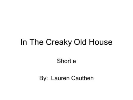 In The Creaky Old House Short e By: Lauren Cauthen.