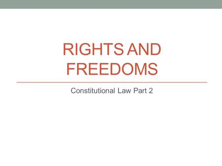 RIGHTS AND FREEDOMS Constitutional Law Part 2. Evolution of Canada's Constitution Enacted by the British Parliament (BNA Act 1867) Any amendments had.