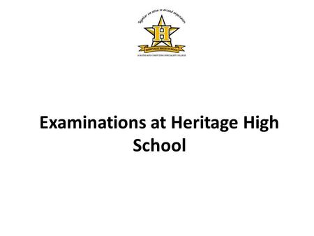 Examinations at Heritage High School. When and where are my exams?