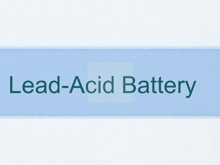 Lead-Acid Battery.  What is a Lead-Acid Battery? an electrical.