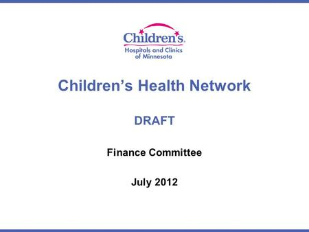 Children's Health Network DRAFT Finance Committee July 2012.