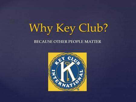 "Why Key Club? BECAUSE OTHER PEOPLE MATTER. ""If every American donated five hours a week, it would equal the labor of twenty million full-time volunteers."""