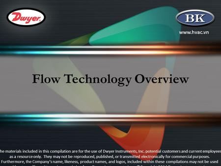 Www.hvac.vn Flow Technology Overview The materials included in this compilation are for the use of Dwyer Instruments, Inc. potential customers and current.