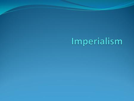 "Part I: Imperialism in the World Look at the ""Colonial Empires 1914"" Map on the next slide Use it to answer the questions on slide 4 Write the answers."