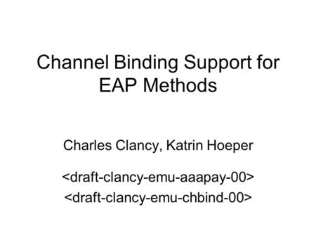 Channel Binding Support for EAP Methods Charles Clancy, Katrin Hoeper.