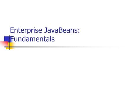Enterprise JavaBeans: Fundamentals. EJB Fundamentals(c)CDAC(Formerly NCST)2 Contents Introduction Technology Overview EJB Architecture EJB Specification.