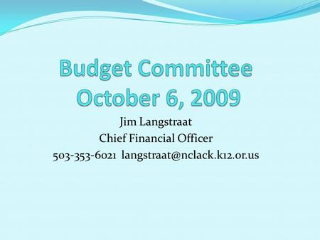 Jim Langstraat Chief Financial Officer 503-353-6021