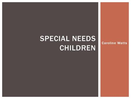 Caroline Watts SPECIAL NEEDS CHILDREN.  If you are aged 3 to 21, with special needs you are entitled to free special education IDEA INDIVIDUALS WITH.