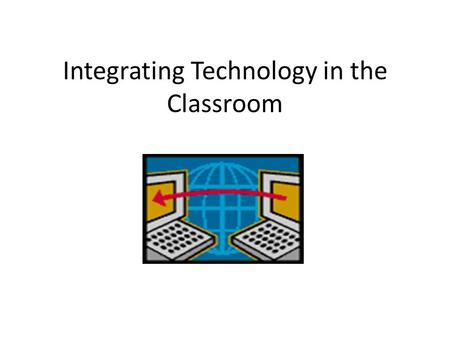 Integrating Technology in the Classroom. Why Technology Integrating technology provides – An opportunity to differentiate instruction – Help for teachers.