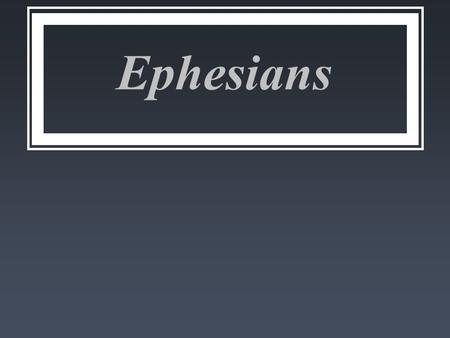 Ephesians. The Church, Pattern for the Family What brings peace and unity to the congregation, brings peace and unity to the family. provides structure.