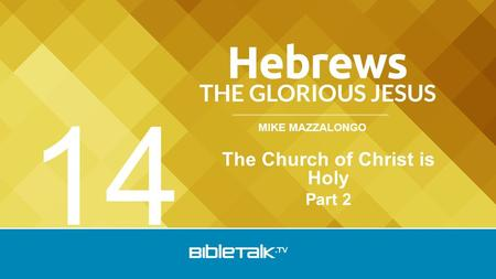 MIKE MAZZALONGO The Church of Christ is Holy Part 2 14.
