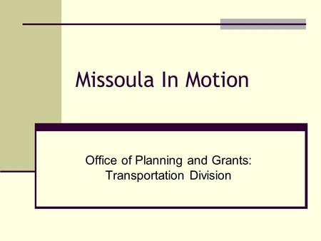 Missoula In Motion Office of Planning and Grants: Transportation Division.