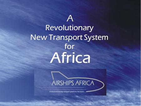 New Transport System A Revolutionary for Africa. 8 The Air - Ship Freight Liner.