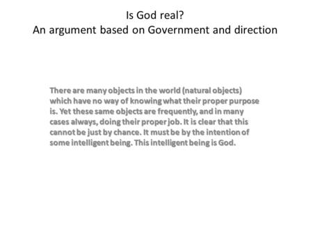 Is God real? An argument based on Government and direction There are many objects in the world (natural objects) which have no way of knowing what their.