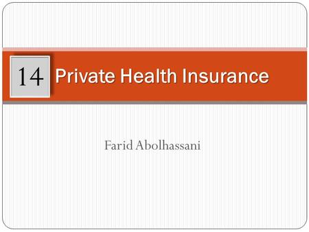 Farid Abolhassani Private Health Insurance 14. Learning Objectives After working through this chapter, you will be able to: Explain the economic rationale.