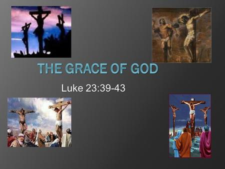 Luke 23:39-43. Preview  This life is temporal  The after life is real  Man is guilty  Jesus was extraordinary  Jesus had the power to save him 