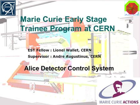 14 November 08ELACCO meeting1 Alice Detector Control System EST Fellow : Lionel Wallet, CERN Supervisor : Andre Augustinus, CERN Marie Curie Early Stage.