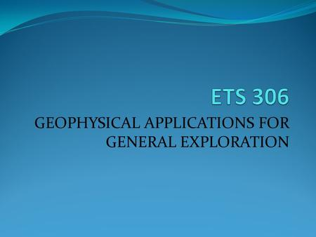 GEOPHYSICAL APPLICATIONS FOR GENERAL EXPLORATION.