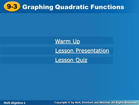 Holt Algebra 1 9-3 Graphing Quadratic Functions 9-3 Graphing Quadratic Functions Holt Algebra 1 Warm Up Warm Up Lesson Presentation Lesson Presentation.