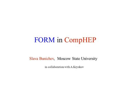 Slava Bunichev, Moscow State University in collaboration with A.Kryukov.