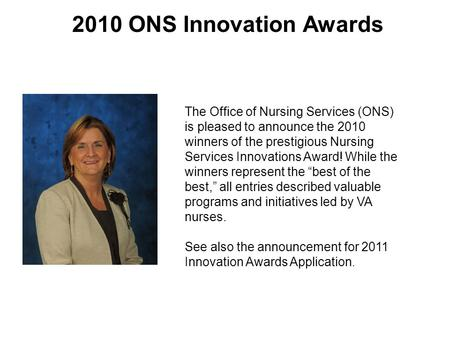 2010 ONS Innovation Awards The Office of Nursing Services (ONS) is pleased to announce the 2010 winners of the prestigious Nursing Services Innovations.