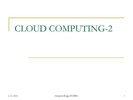 3/12/2013Computer Engg, IIT(BHU)1 CLOUD COMPUTING-2.