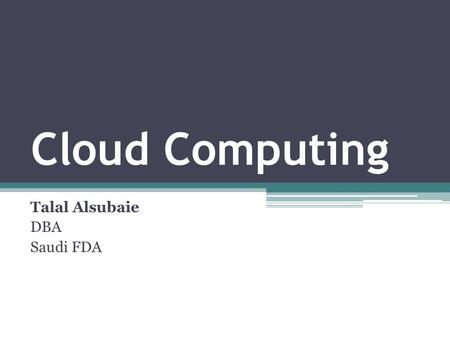 Cloud Computing Talal Alsubaie DBA Saudi FDA. You Have a System (Website)