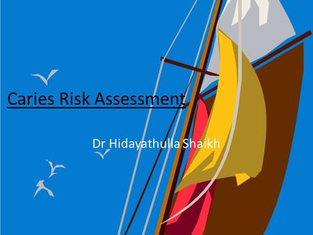 Caries Risk Assessment Dr Hidayathulla Shaikh. objectives At the and of the lecture student should be able to Define Risk Write indications of risk assessment.