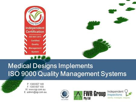 Page  1 Medical Designs Implements ISO 9000 Quality Management Systems P: 1300 857 149 F: 1300 857 150 W:  E: