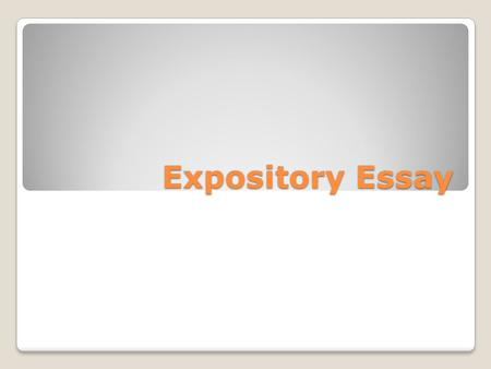 Expository Essay. What is an expository essay? An EXPOSITORY essay explains, informs, or describes a topic to the reader. It should includes these characteristics: