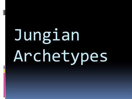 Jungian Archetypes. What are archetypes? Idea developed by Swiss psychiatrist Carl JungCarl Jung believed that archetypes are models of people, behaviors.