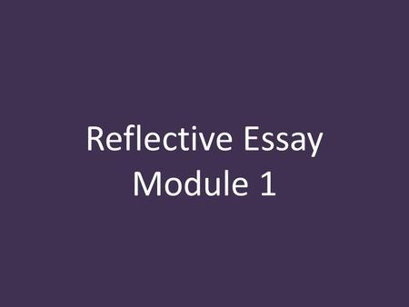 Reflective Essay Module 1. + Guided Writing: Introductory Paragraph State your message. Explain why this message is important to you. Explain why this.