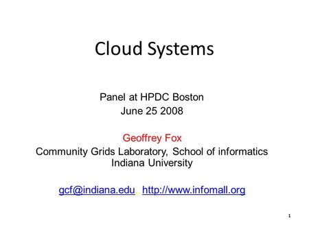 1 Cloud Systems Panel at HPDC Boston June 25 2008 Geoffrey Fox Community Grids Laboratory, School of informatics Indiana University