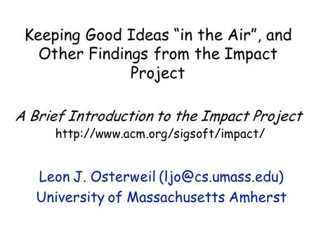 "Keeping Good Ideas ""in the Air"", and Other Findings from the Impact Project A Brief Introduction to the Impact Project"