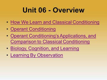 Unit 06 - Overview How We Learn and Classical Conditioning Operant Conditioning Operant Conditioning's Applications, and Comparison to Classical ConditioningOperant.
