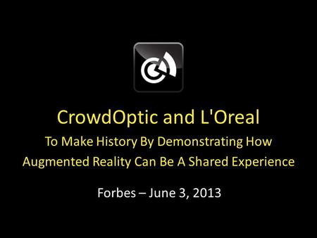 CrowdOptic and L'Oreal To Make History By Demonstrating How Augmented Reality Can Be A Shared Experience Forbes – June 3, 2013.