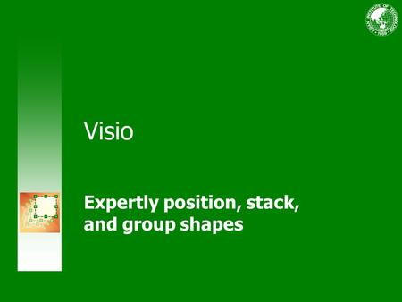 Visio Expertly position, stack, and group shapes.