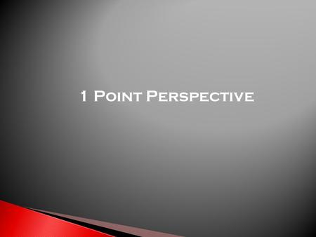 1 Point Perspective.  1 point perspective drawings are a type of pictorial drawing.  They are a realistic drawing of an object showing it as if it were.