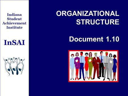 Indiana Student Achievement Institute InSAI ORGANIZATIONAL STRUCTURE Document 1.10.