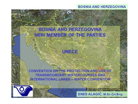 BOSNIA AND HERZEGOVINA BOSNIA AND HERZEGOVINA NEW MEMBER OF THE PARTIES UNECE CONVENTION ON THE PROTECTION AND USE OF TRANSBOUNDARY WATERCOURSES AND INTERNATIONAL.