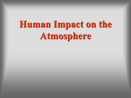 Human Impact on the Atmosphere. <strong>Pollution</strong> Thorpe, Gary S., M.S., (2002). Barron's How to prepare for the AP Environmental Science Advanced Placement Exam.