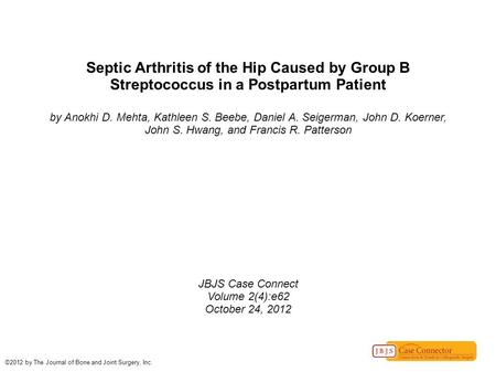 Septic Arthritis of the Hip Caused by Group B Streptococcus in a Postpartum Patient by Anokhi D. Mehta, Kathleen S. Beebe, Daniel A. Seigerman, John D.