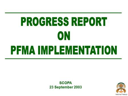 SCOPA 23 September 2003 National Treasury. PFMA IMPLEMENTATION NATIONAL TREASURY r Accreditation of training courses r Roll-out of large-scale training.