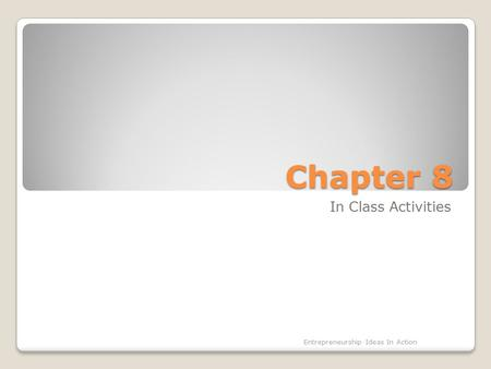 Chapter 8 In Class Activities Entrepreneurship Ideas In Action.