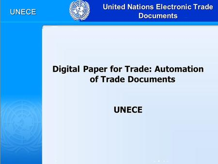 UNECE United Nations Electronic Trade Documents Digital Paper for Trade: Automation of Trade Documents UNECE.